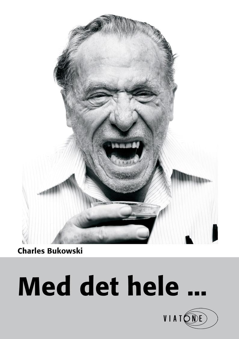 Charles Bukowski: Med det hele ...